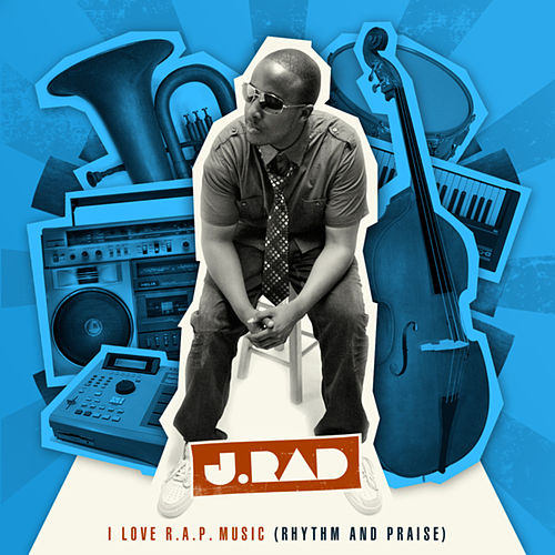 I Love R.A.P. Music (Rhythm and Praise) by J.Rad
