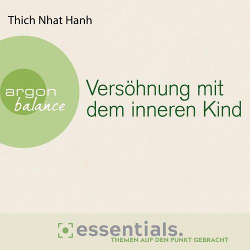 Versöhnung mit dem inneren Kind - Von der heilenden Kraft der Achtsamkeit (Gekürzte Lesefassung) by Thich Nhat Hanh