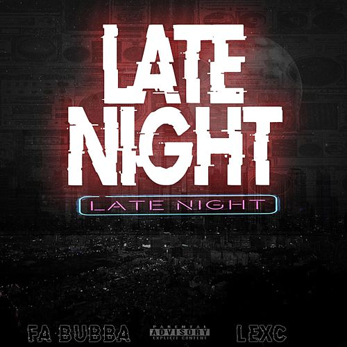 Late Night (feat. FA Bubba) by Lexc
