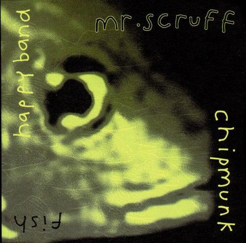 Chipmunk / Fish / Happy Band de Mr. Scruff