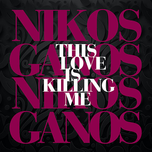 This Love is Killing Me de Nicko (Νίκος Γκάνος)