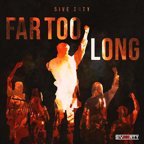 Far Too Long by 5ive 3rty