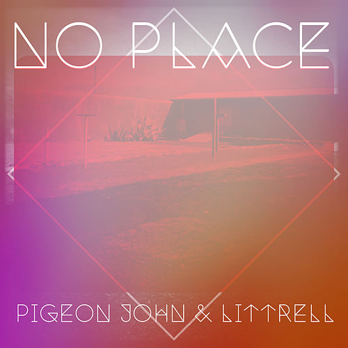 No Place by Pigeon John