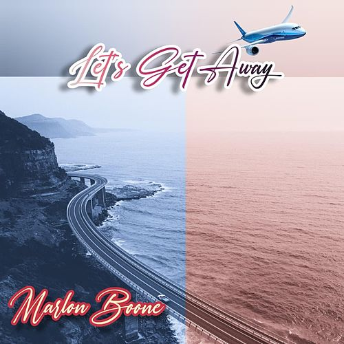 Let's Get Away by Marlon Boone