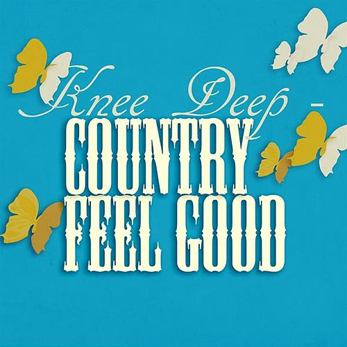 Knee Deep - Country Feel Good de Various Artists