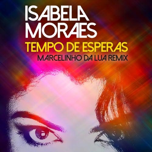 Tempo de Esperas (Marcelinho da Lua Remix) by Isabela Moraes