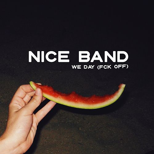 We Day (Fck Off) by Nice Band