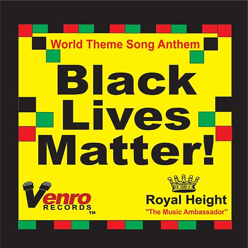 Black Lives Matter World Theme Song Anthem by Royal Height 'The Music Ambassador'