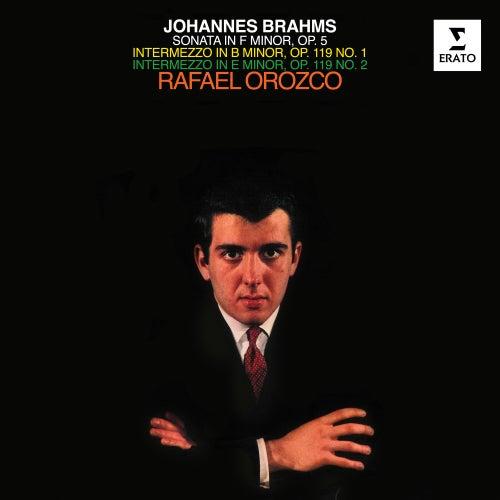 Brahms: Piano Sonata No. 3, Op. 5 & Intermezzi, Op. 119 Nos. 1 & 2 by Rafael Orozco