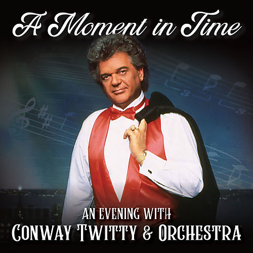 A Moment in Time: An Evening with Conway Twitty & Orchestra (Live) fra Conway Twitty