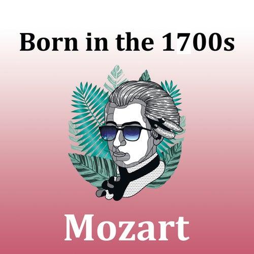 Born in the 1700s: Mozart von Wolfgang Amadeus Mozart