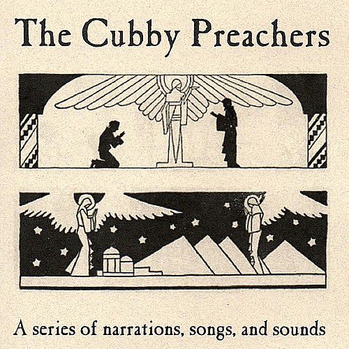 A Series of Narrations, Songs, and Sounds by The Cubby Preachers