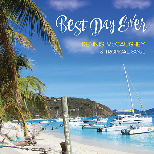 Best Day Ever by Dennis McCaughey and Tropical Soul