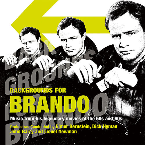 Backgrounds for Brando. Music from His Legendary Movies of the 50s and 60s by Various Composers