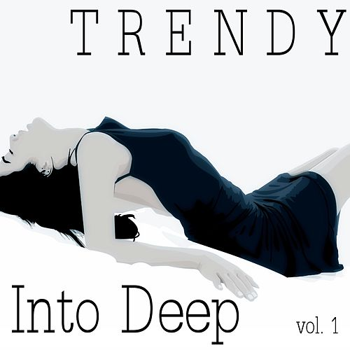 Trendy into Deep Vol 1 by Various Artists