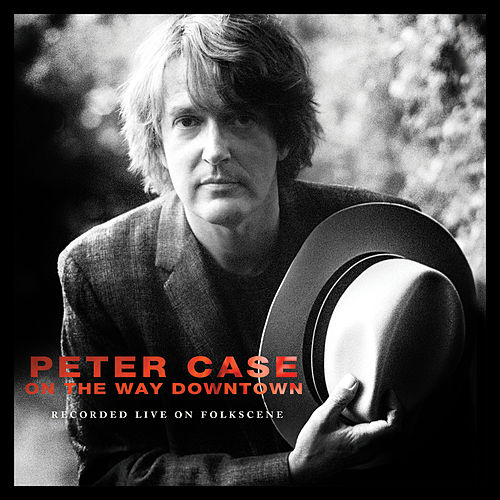 On the Way Downtown: Recorded Live on Folkscene de Peter Case