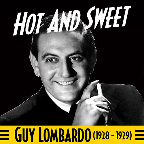 Hot And Sweet (1928 - 1929) (feat. Louisiana Rhythm Kings) von Guy Lombardo