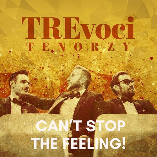 Can't Stop the Feeling! von Tre Voci