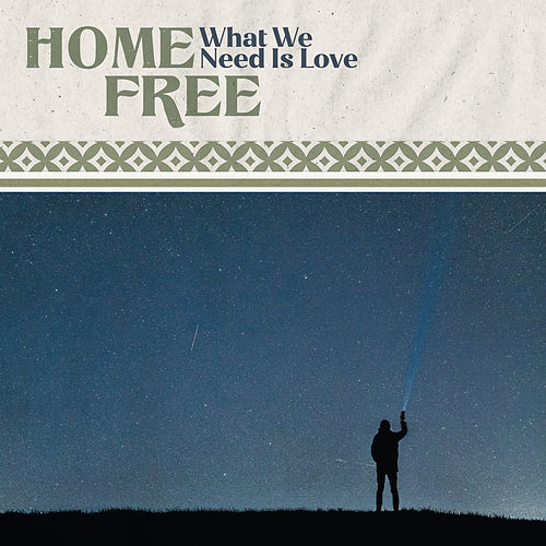 What We Need is Love by Home Free