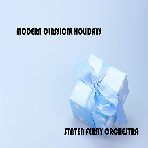 Modern Classical Holidays by Staten Ferry Orchestra