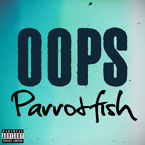 Oops by Parrotfish
