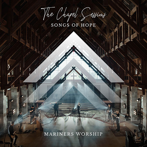 The Chapel Sessions - Songs of Hope by Mariners Worship