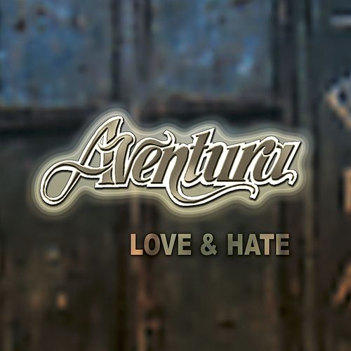 Love and Hate von Aventura