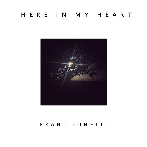 Here In My Heart by Franc Cinelli
