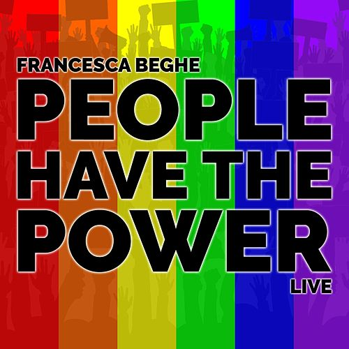 People Have the Power (Live) by Francesca Beghe