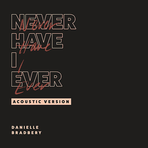 Never Have I Ever (Acoustic Version) by Danielle Bradbery