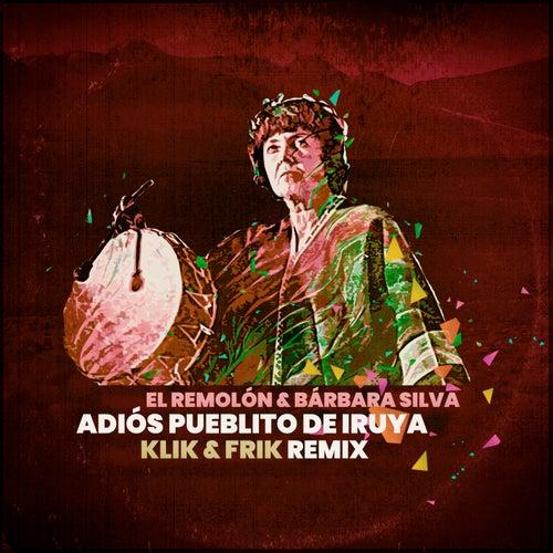 Adiós pueblito de Iruya (Klik & Frik Remix) de El Remolon