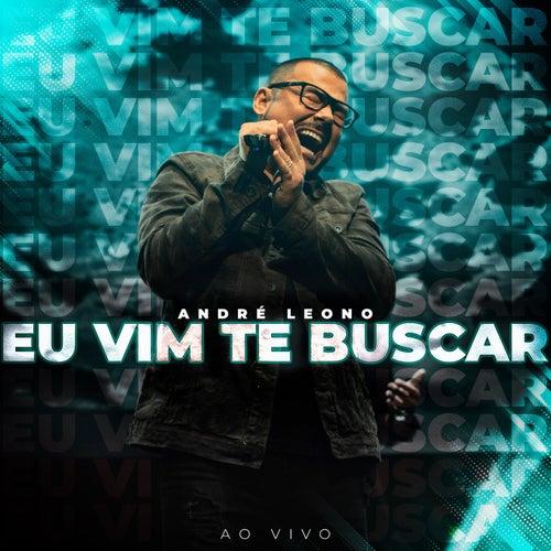 Eu Vim Te Buscar (Ao Vivo) by André Leono