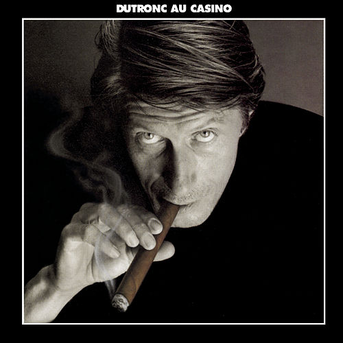 Dutronc au Casino by Jacques Dutronc