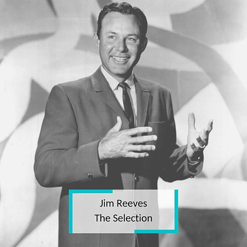 Jim Reeves - The Selection by Jim Reeves