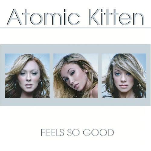 Feels So Good by Atomic Kitten