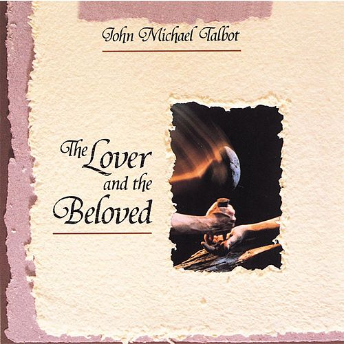 The Lover & the Beloved by John Michael Talbot