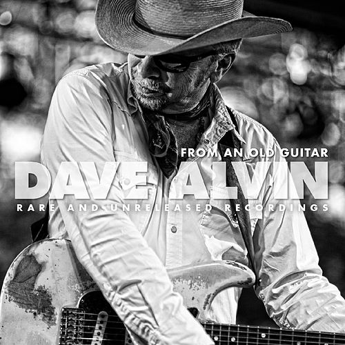 From an Old Guitar: Rare and Unreleased Recordings de Dave Alvin