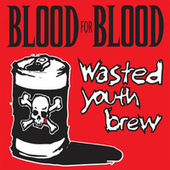 Wasted Youth Brew by Blood for Blood