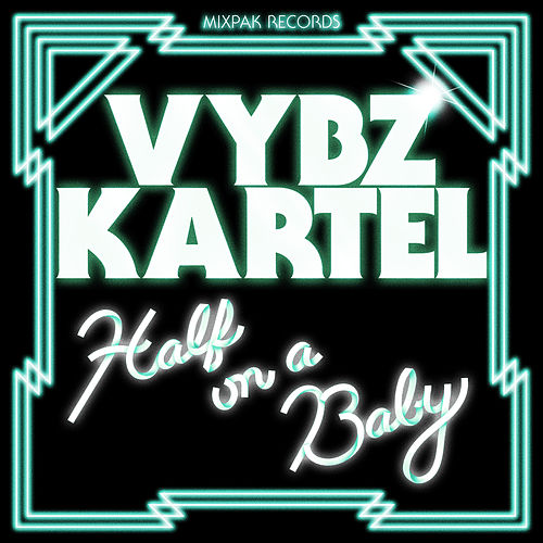 Half On A Baby (Remixes) by VYBZ Kartel