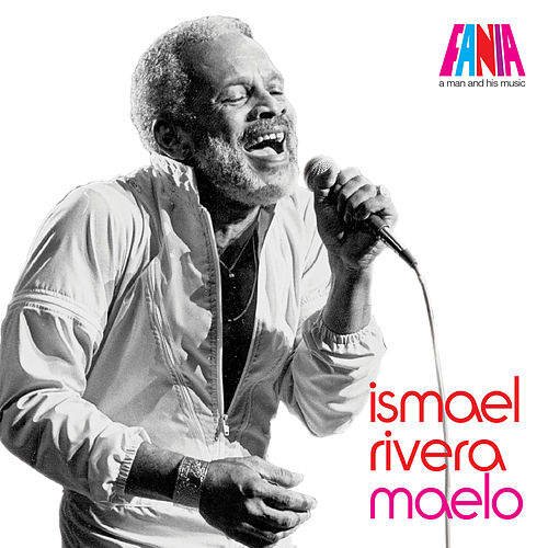 A Man And His Music: Maelo de Ismael Rivera
