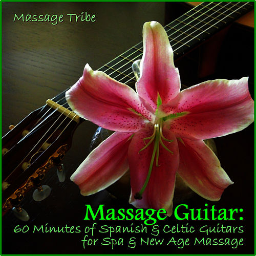 Massage Guitar:  60 Minutes of Spanish & Celtic Guitars for Spa & New Age Massage de Massage Tribe