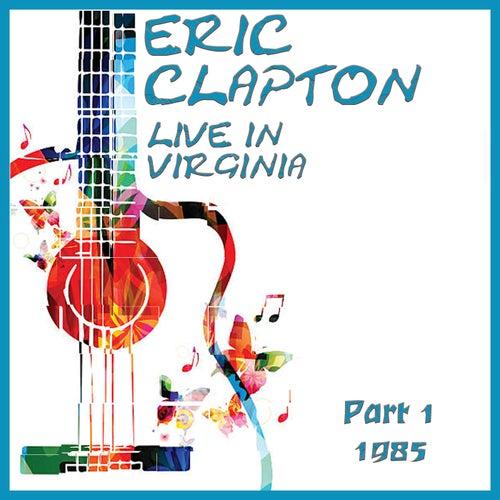 Live in Virginina 1985 Part 1 (Live) von Eric Clapton