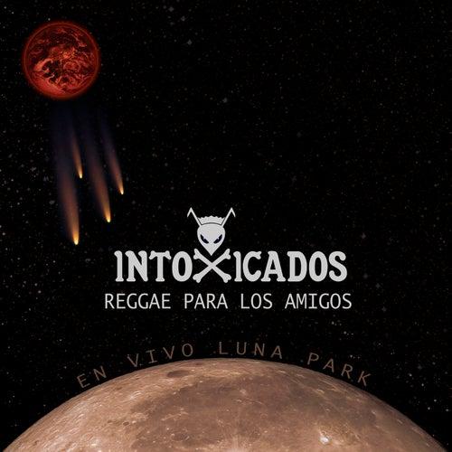Reggae para los Amigos (En Vivo Luna Park) de Intoxicados