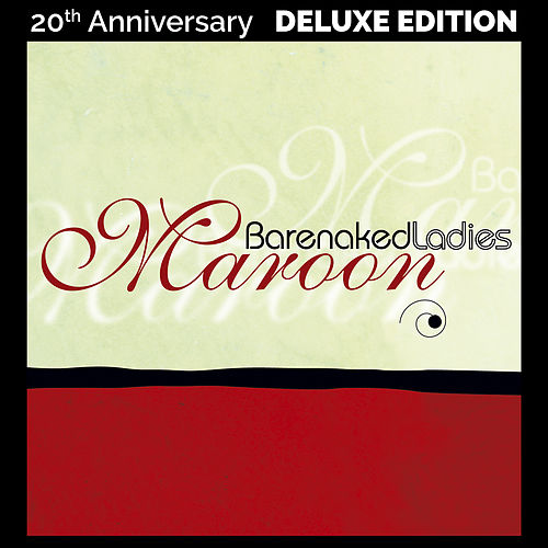 Maroon (20th Anniversary Deluxe Edition) by Barenaked Ladies