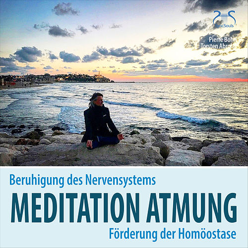 Meditation Atmung, Beruhigung des Nervensystems und Förderung der Homöostase von Pierre Bohn