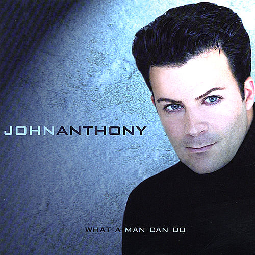 What A Man Can Do by John Anthony