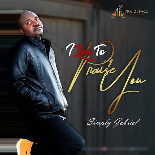 I Live to Praise You by Simply Gabriel
