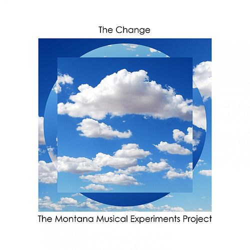 The Change by Montana Musical Experiments Project