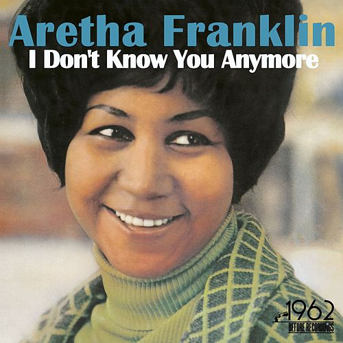 I Don't Know You Anymore von Aretha Franklin