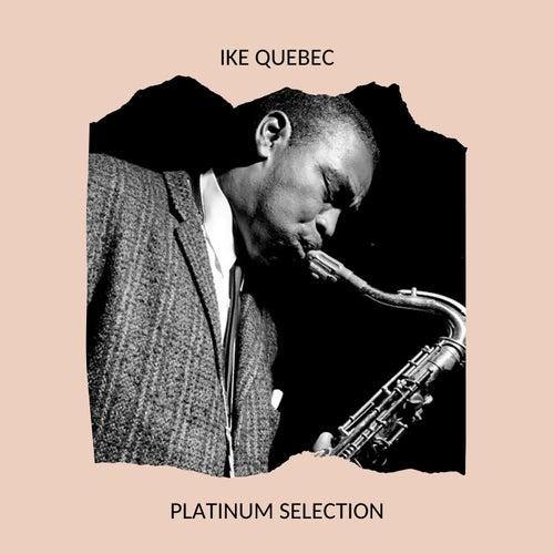 Ike Quebec - Platinum Selection von Ike Quebec